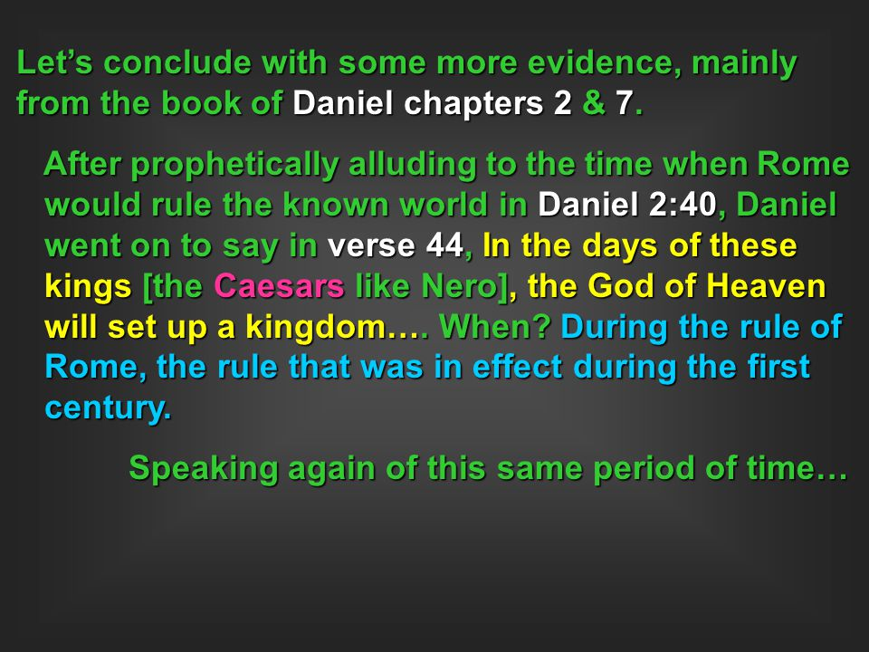 Let's conclude with some more evidence, mainly from the book of Daniel chapters 2 & 7.