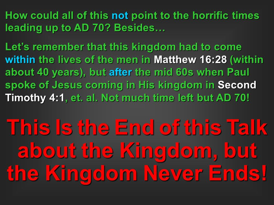 How could all of this not point to the horrific times leading up to AD 70 Besides…