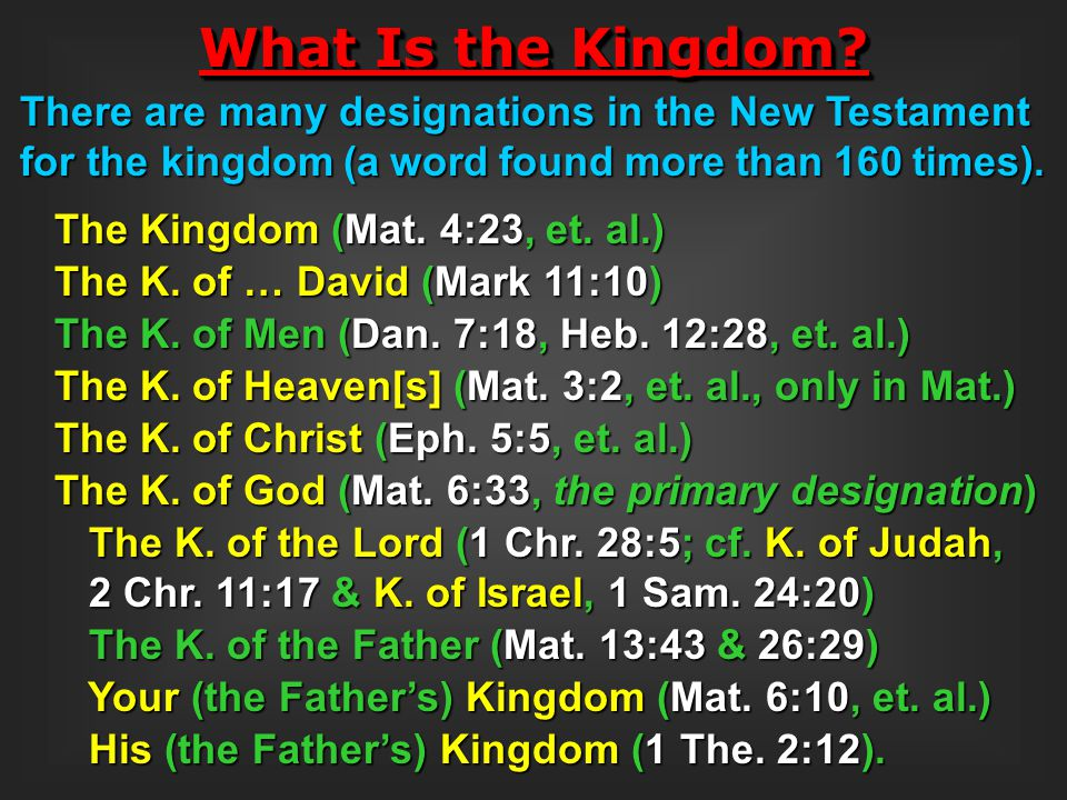 What Is the Kingdom There are many designations in the New Testament for the kingdom (a word found more than 160 times).
