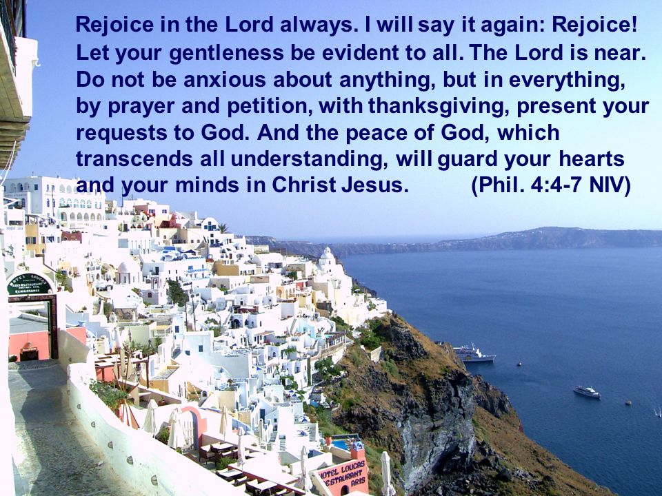 Rejoice in the Lord always. I will say it again: Rejoice