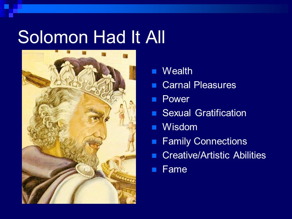 Solomon Had It All Wealth Carnal Pleasures Power Sexual Gratification