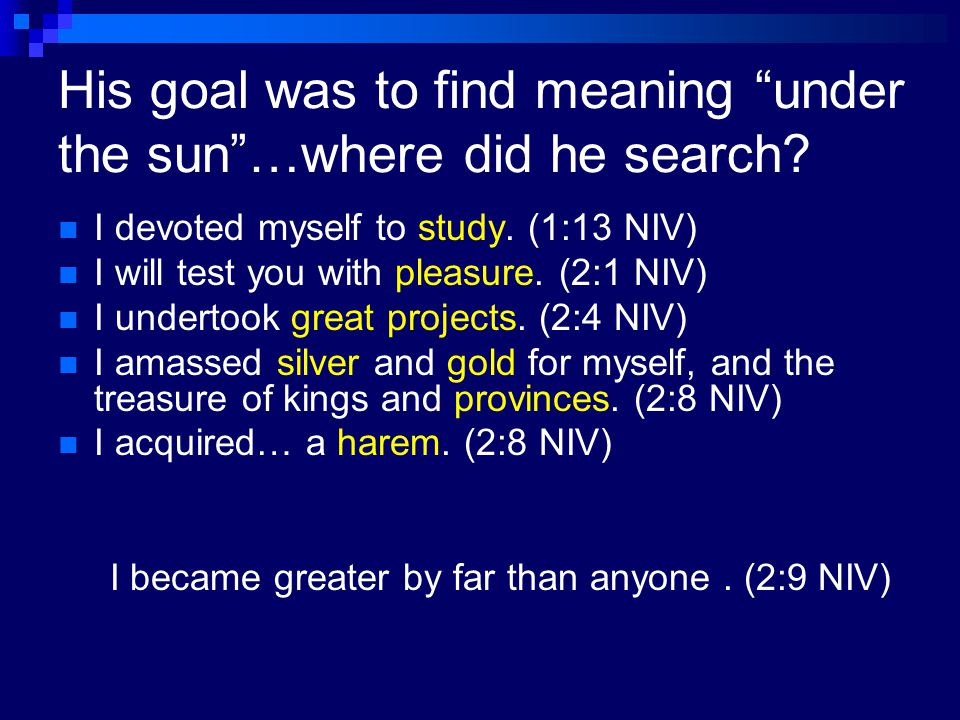 His goal was to find meaning under the sun …where did he search