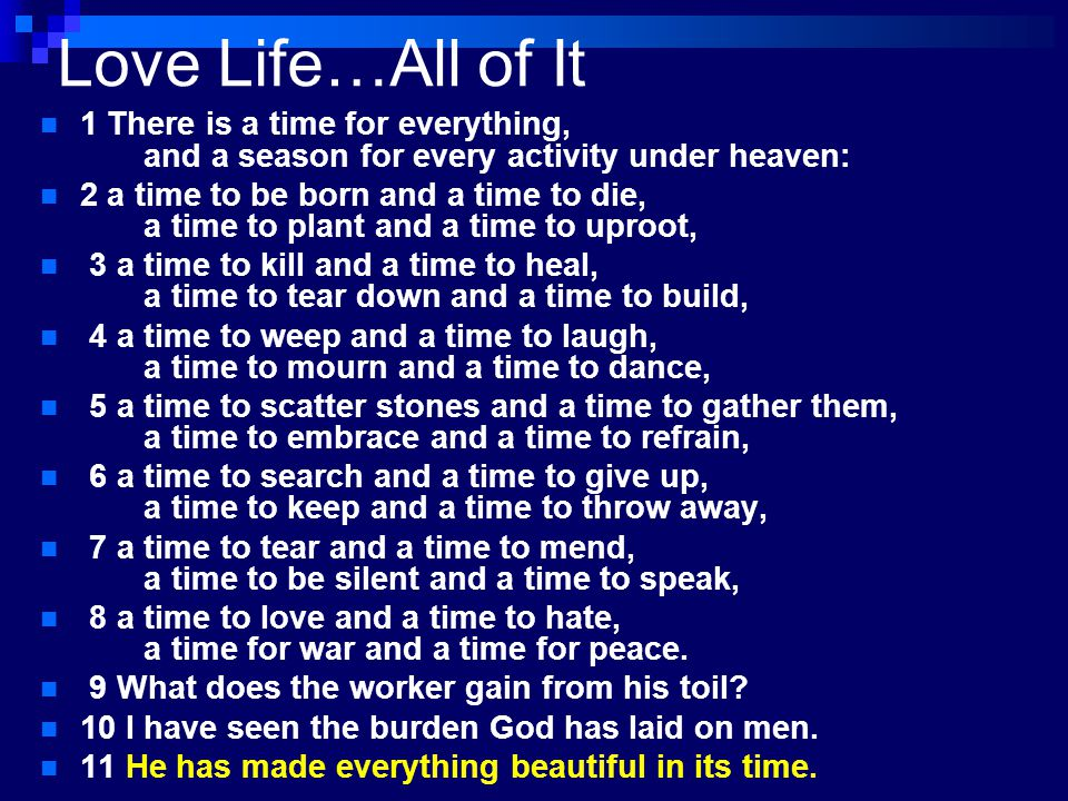 Love Life…All of It 1 There is a time for everything, and a season for every activity under heaven:
