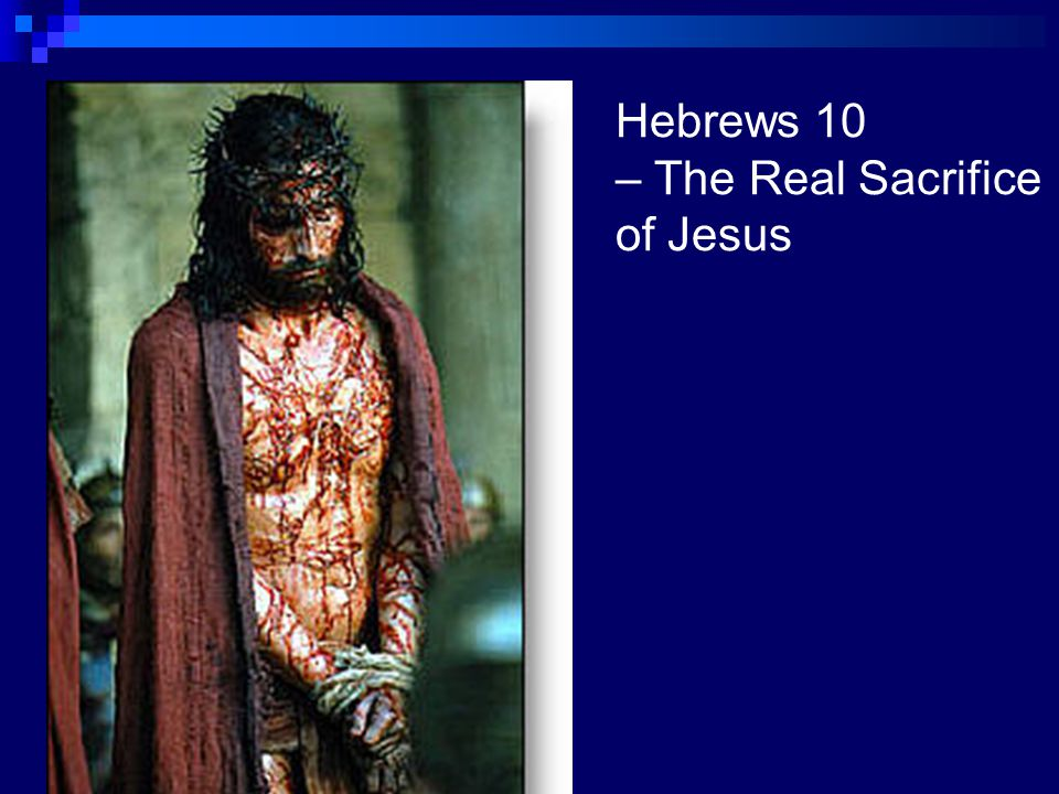 Hebrews 10 – The Real Sacrifice of Jesus