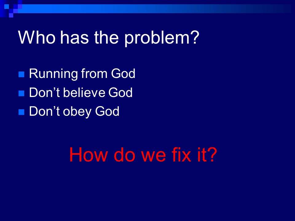 Who has the problem Running from God Don't believe God Don't obey God