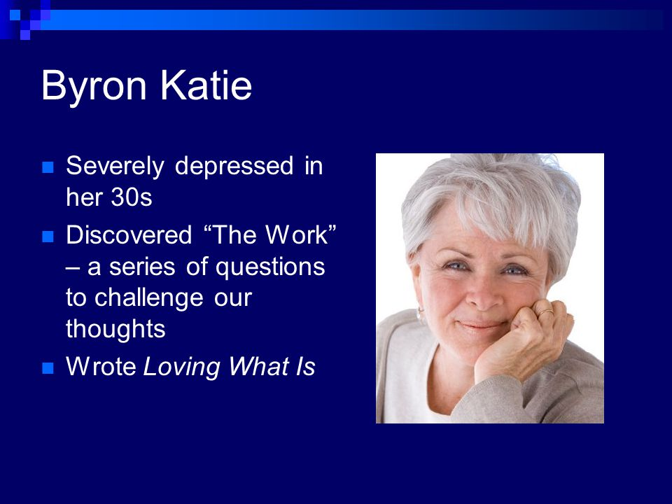 Byron Katie Severely depressed in her 30s