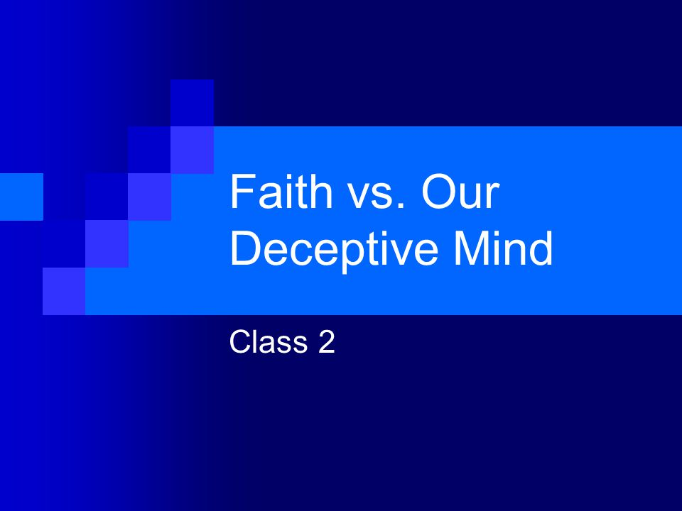 Faith vs. Our Deceptive Mind