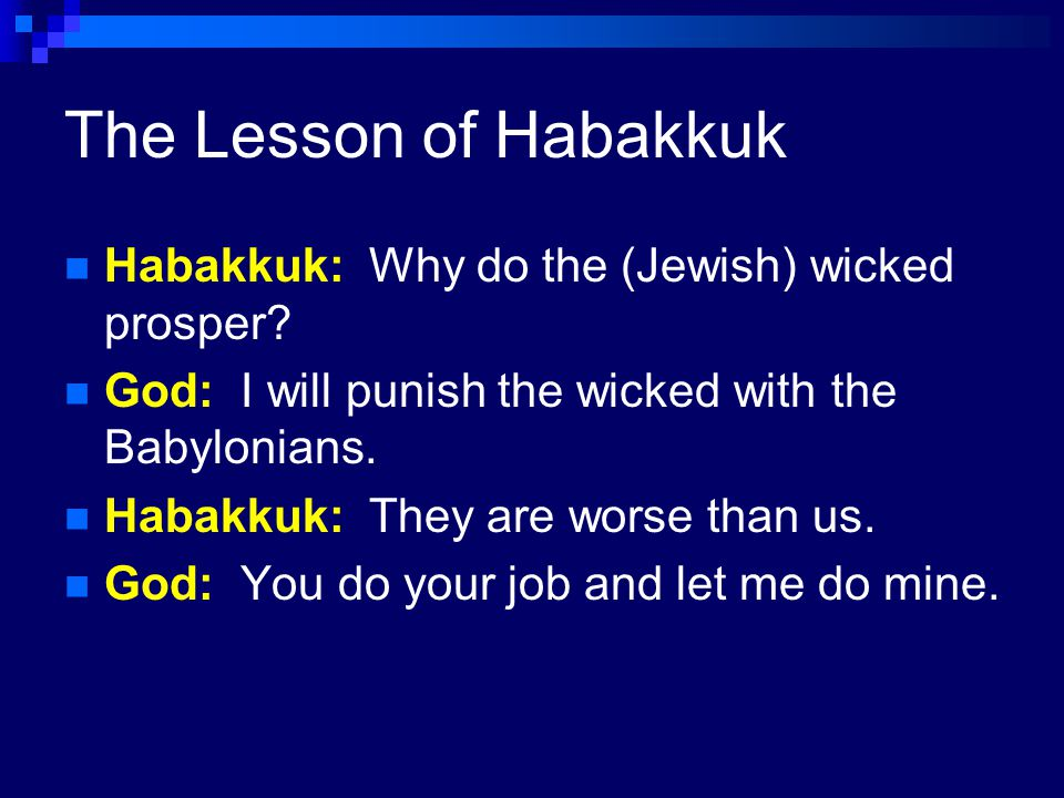 The Lesson of Habakkuk Habakkuk: Why do the (Jewish) wicked prosper