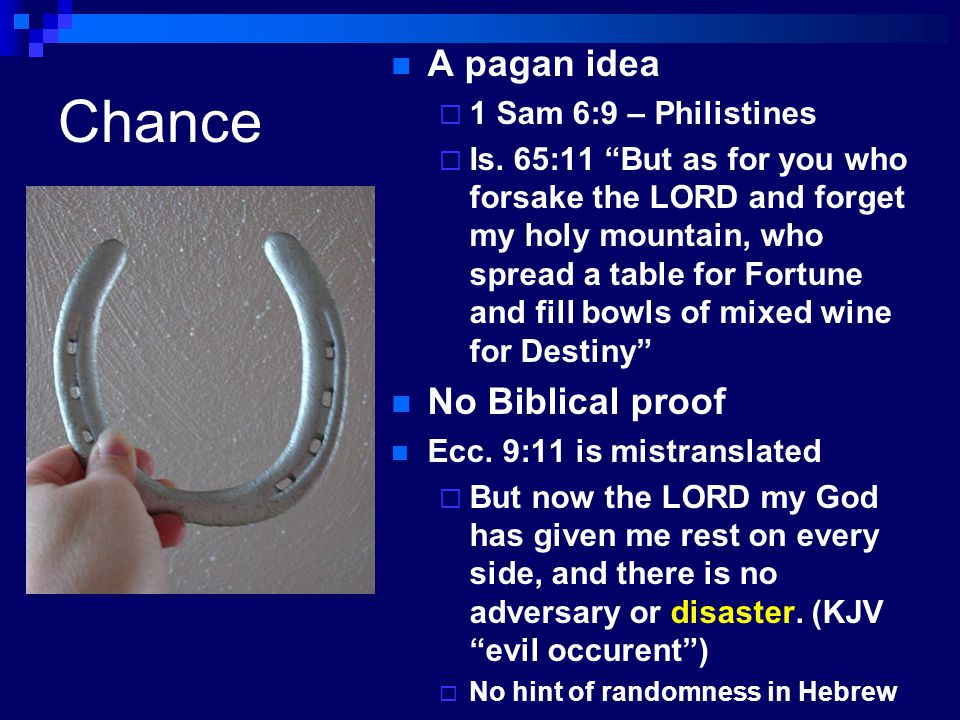 Chance A pagan idea No Biblical proof 1 Sam 6:9 – Philistines