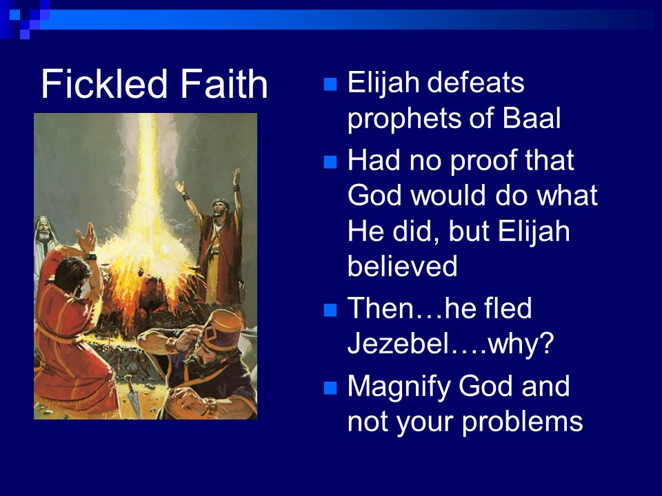 Fickled Faith Elijah defeats prophets of Baal