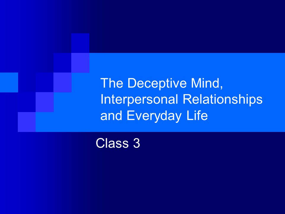The Deceptive Mind, Interpersonal Relationships and Everyday Life