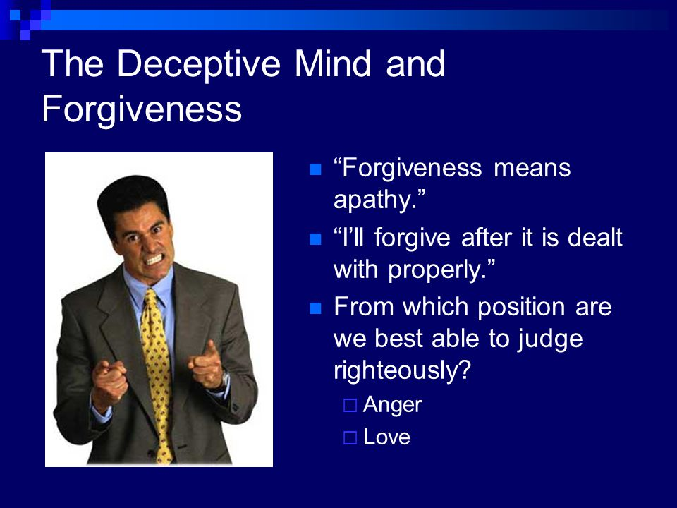 The Deceptive Mind and Forgiveness