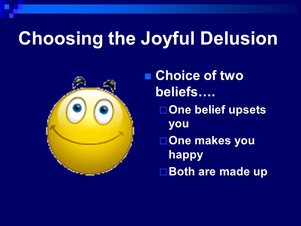 Choosing the Joyful Delusion