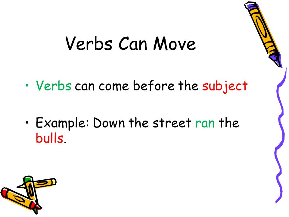 Verbs Can Move Verbs can come before the subject