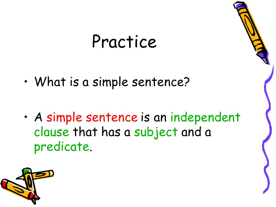 Practice What is a simple sentence