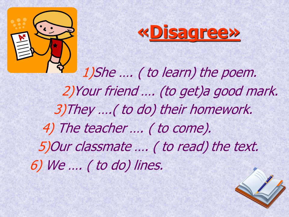 «Disagree» 1)She …. ( to learn) the poem.