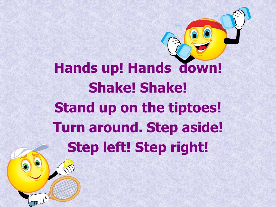 Hands up. Hands down. Shake. Shake. Stand up on the tiptoes.