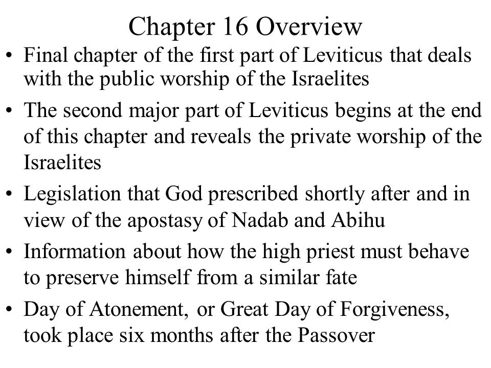 Chapter 16 Overview Final chapter of the first part of Leviticus that deals with the public worship of the Israelites.