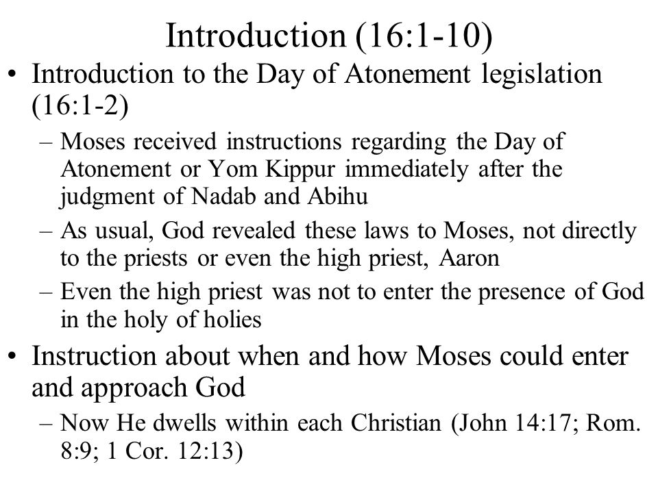 Introduction (16:1-10) Introduction to the Day of Atonement legislation (16:1-2)
