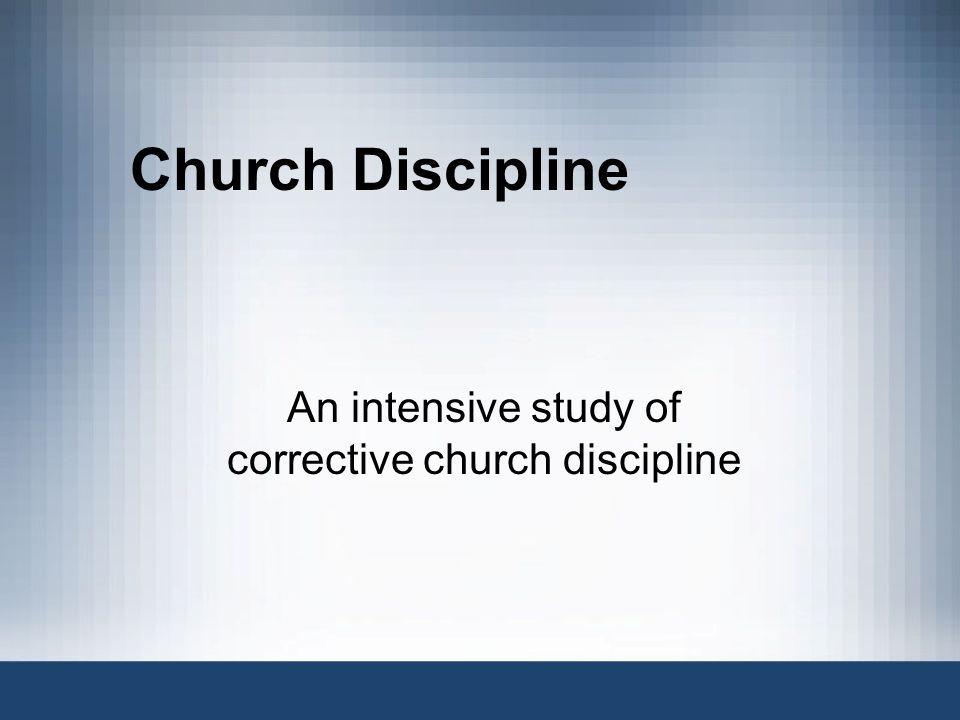 An intensive study of corrective church discipline