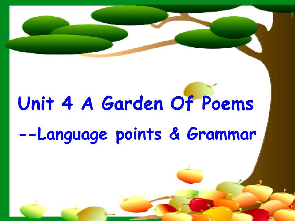 Unit 4 A Garden Of Poems --Language points & Grammar
