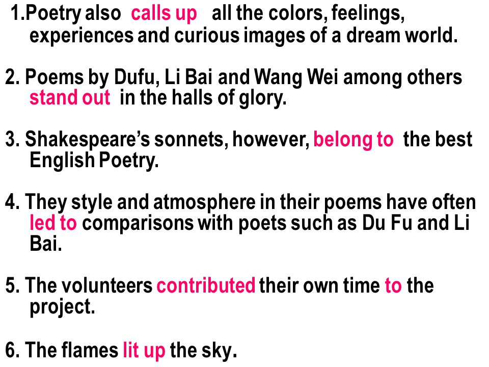 1.Poetry also calls up all the colors, feelings, experiences and curious images of a dream world.