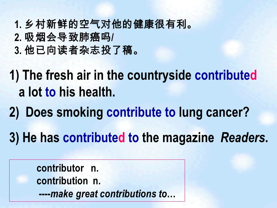 1) The fresh air in the countryside contributed a lot to his health.