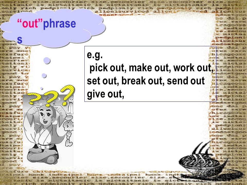 out phrases e.g. pick out, make out, work out,