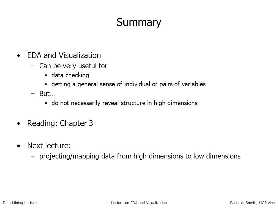 Summary EDA and Visualization Reading: Chapter 3 Next lecture:
