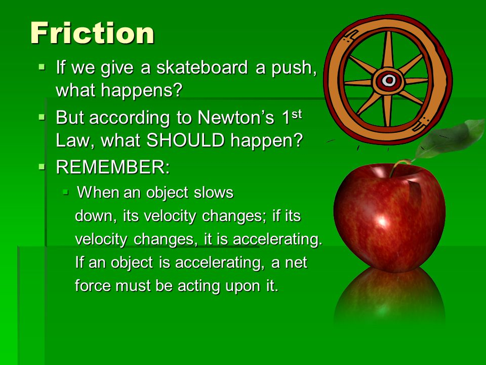 Friction If we give a skateboard a push, what happens