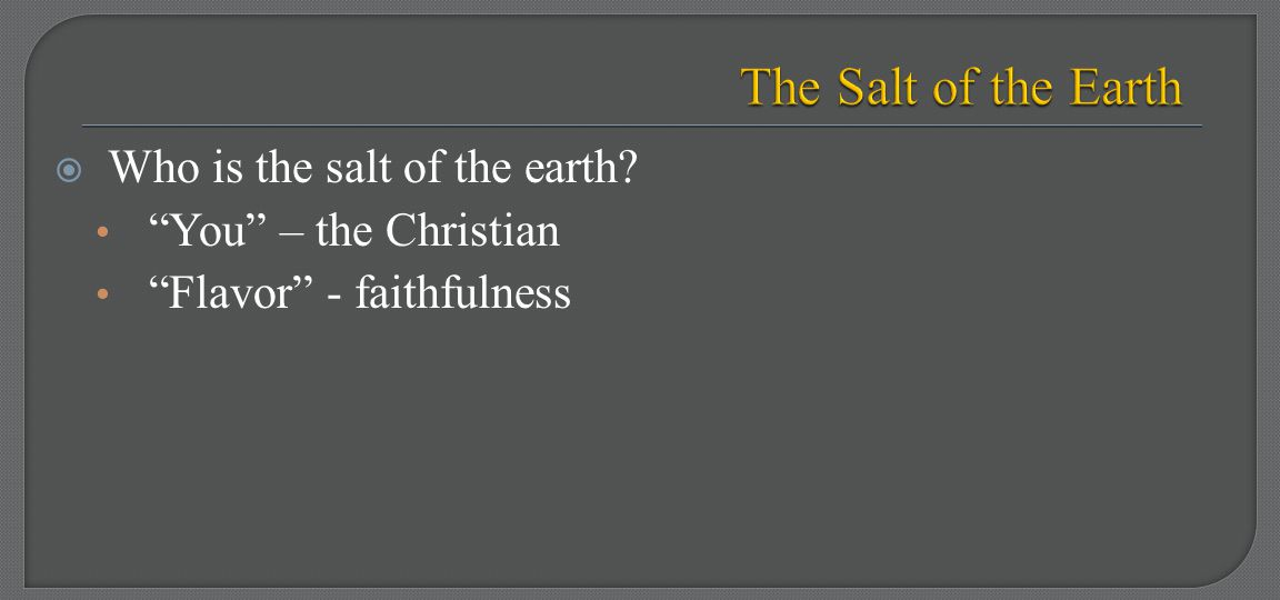 The Salt of the Earth Who is the salt of the earth