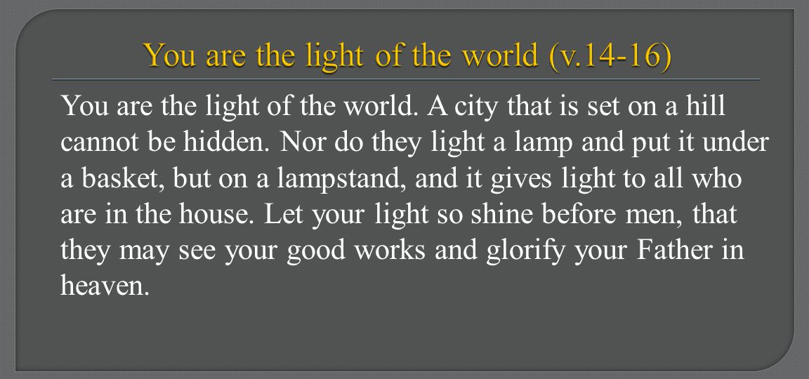 You are the light of the world (v.14-16)
