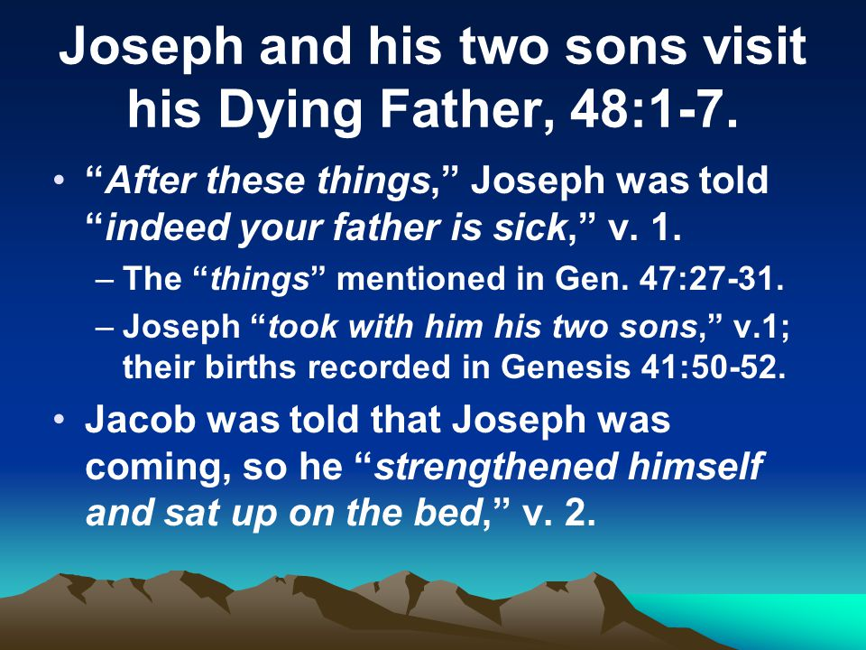 Joseph and his two sons visit his Dying Father, 48:1-7.
