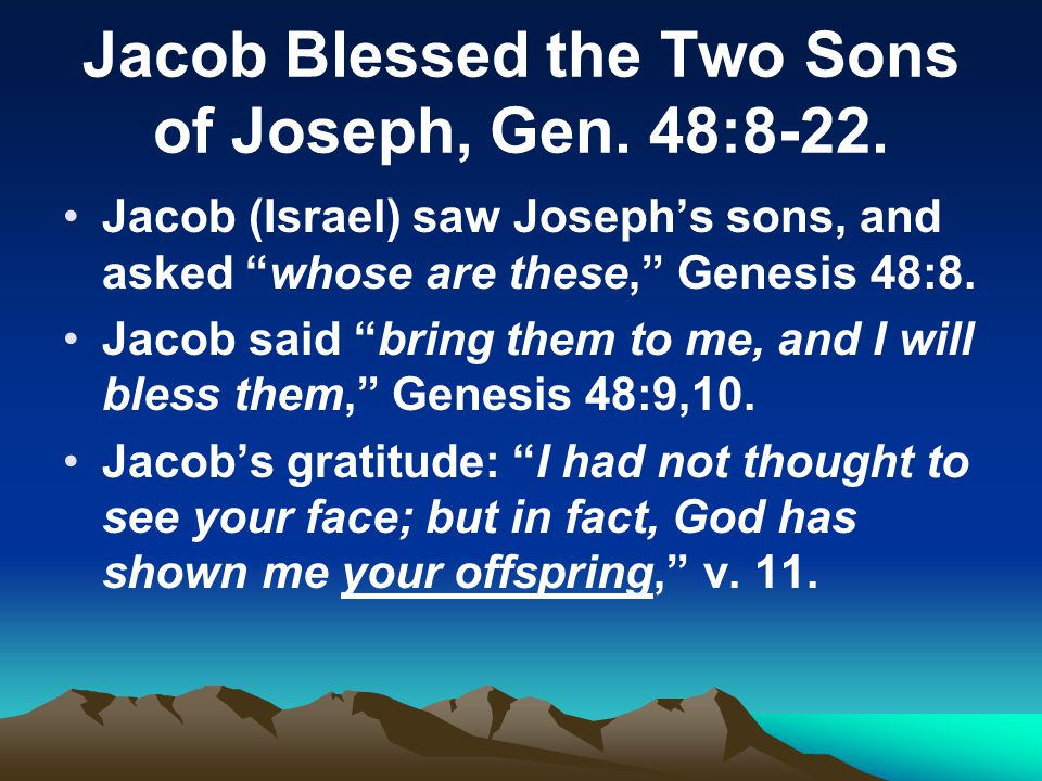 Jacob Blessed the Two Sons of Joseph, Gen. 48:8-22.