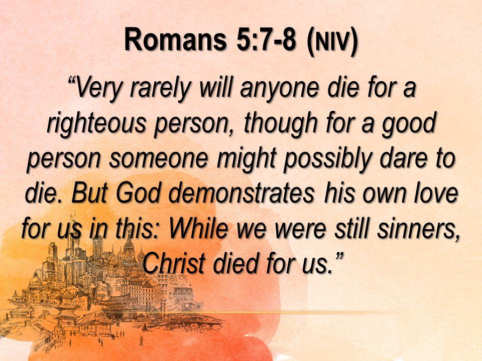 Romans 5:7-8 (niv)