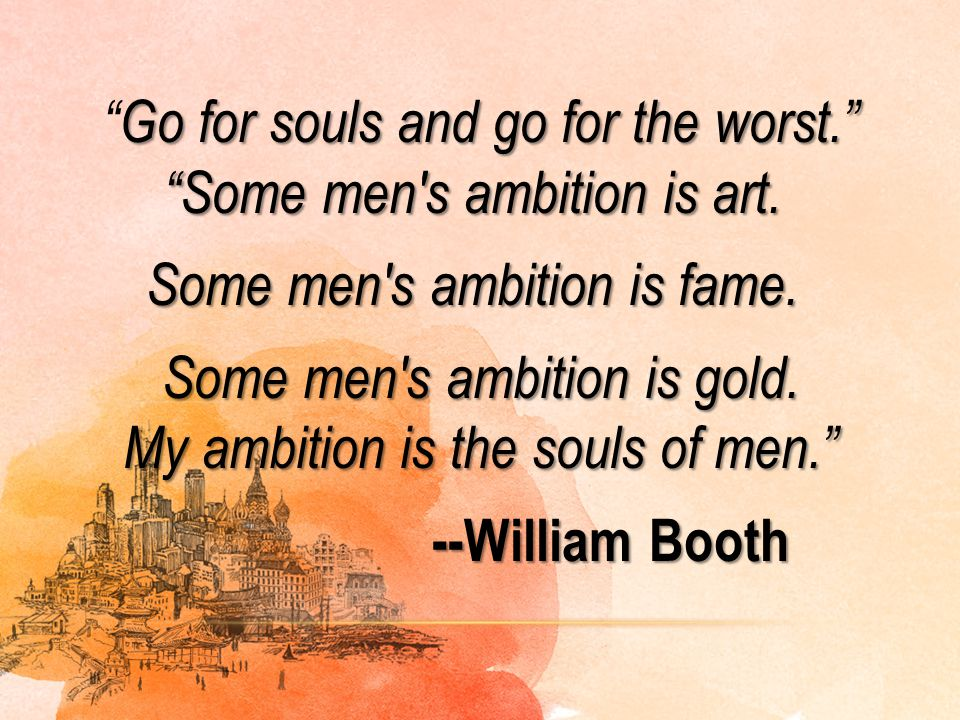 Go for souls and go for the worst. Some men s ambition is art