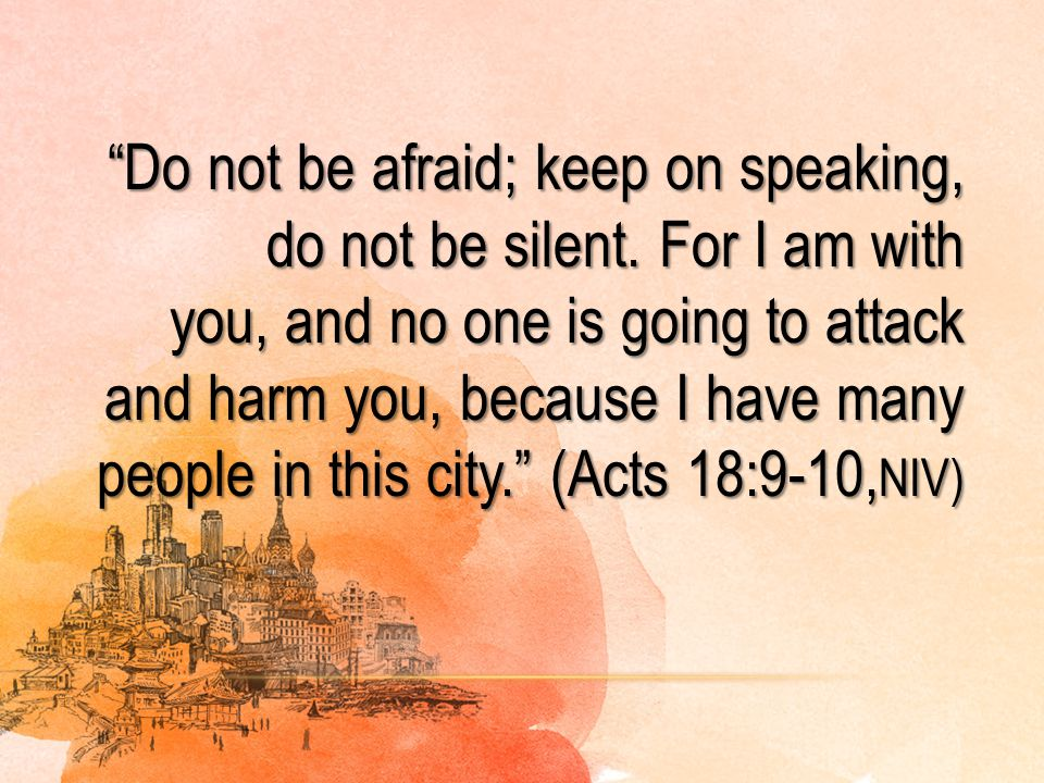 Do not be afraid; keep on speaking, do not be silent