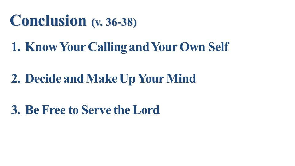 Conclusion (v. 36-38) Know Your Calling and Your Own Self