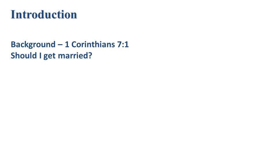 Introduction Background – 1 Corinthians 7:1 Should I get married