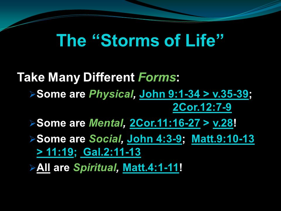 The Storms of Life Take Many Different Forms: