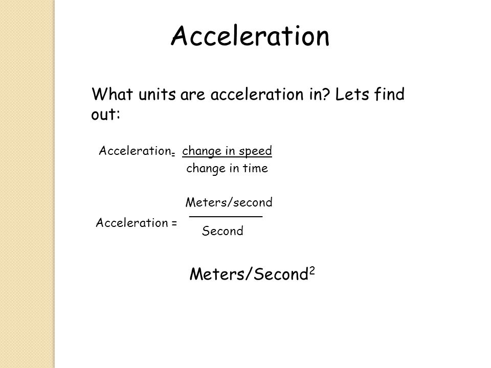 Acceleration What units are acceleration in Lets find out: