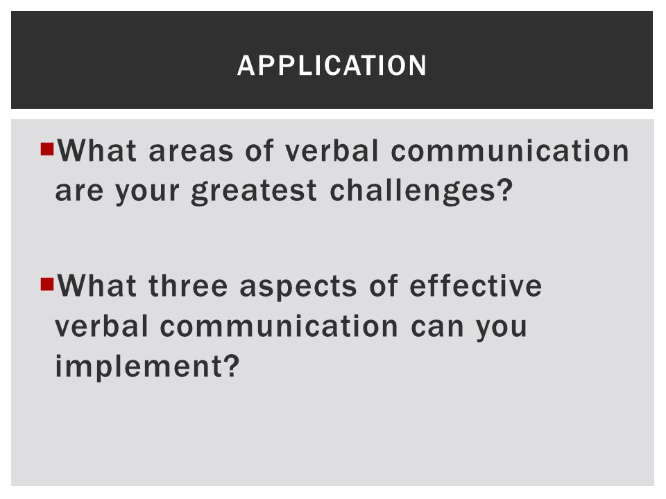 What areas of verbal communication are your greatest challenges