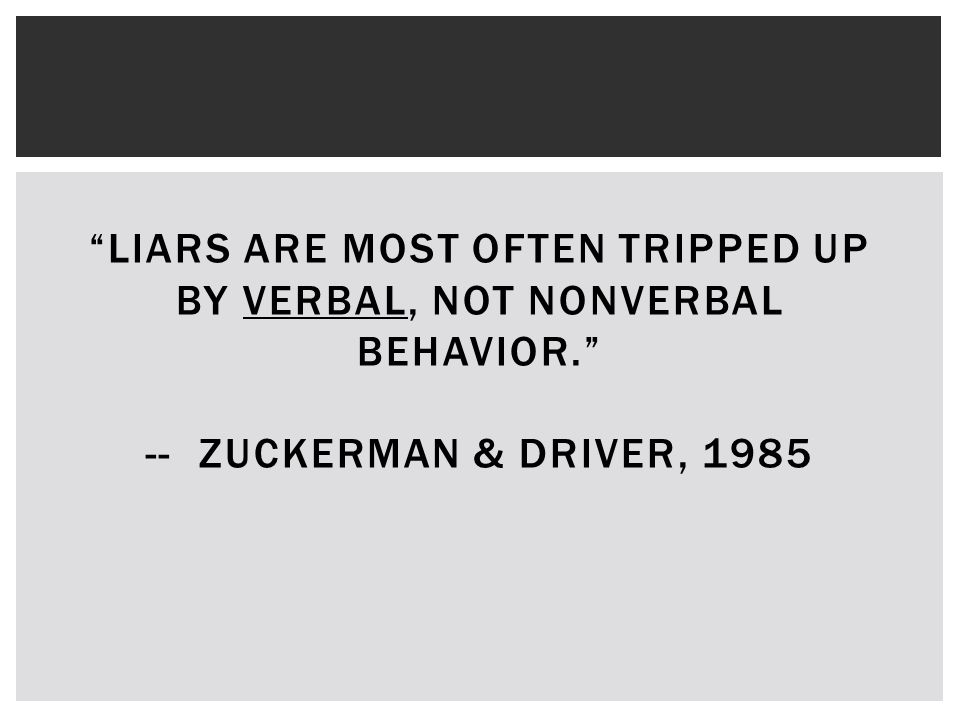 Liars are most often tripped up by verbal, not nonverbal behavior