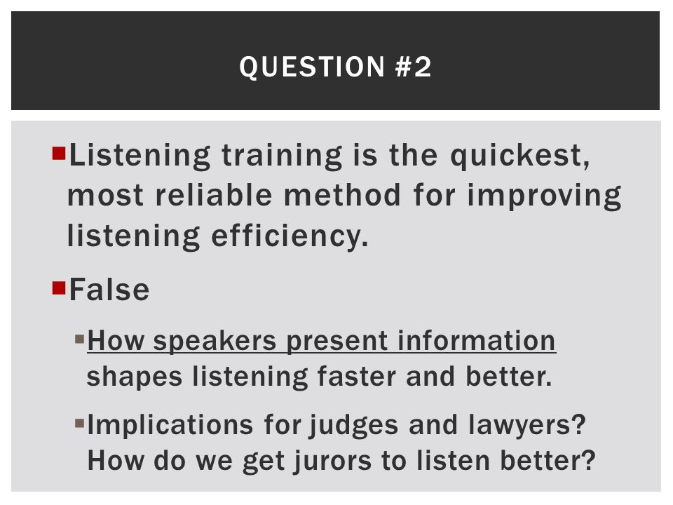 Question #2 Listening training is the quickest, most reliable method for improving listening efficiency.
