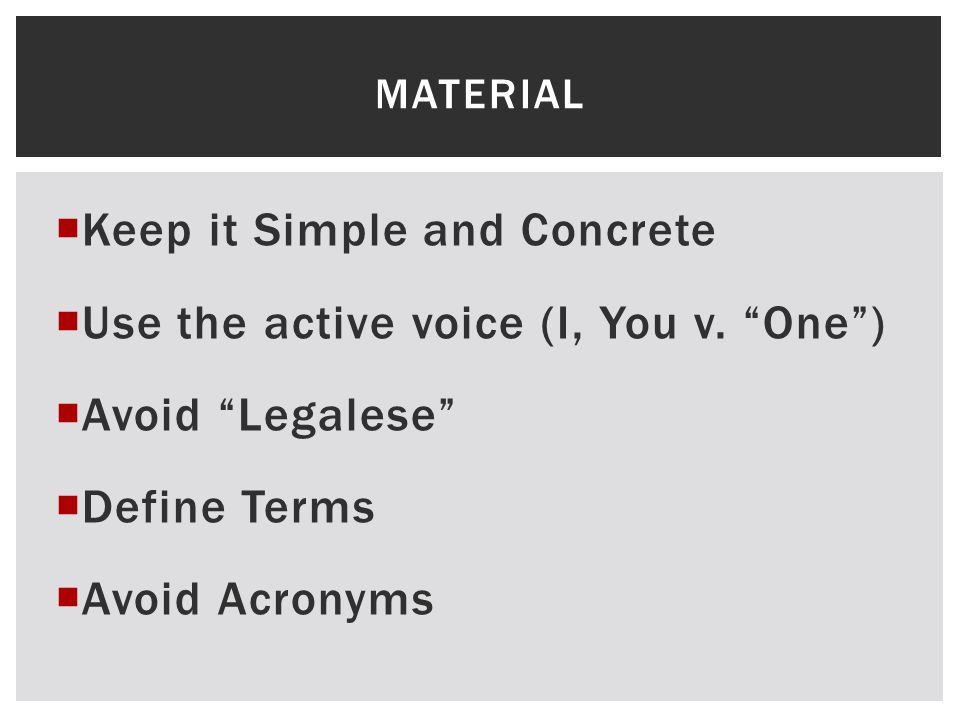 Keep it Simple and Concrete Use the active voice (I, You v. One )
