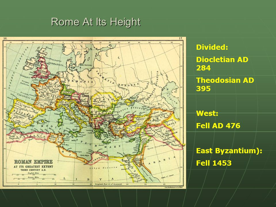 Rome At Its Height Divided: Diocletian AD 284 Theodosian AD 395 West: