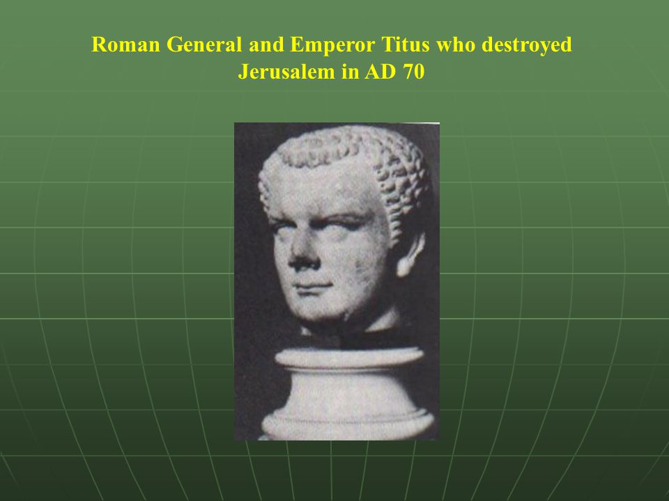Roman General and Emperor Titus who destroyed Jerusalem in AD 70