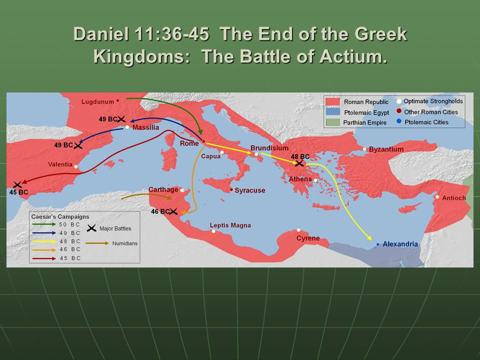 Daniel 11:36-45 The End of the Greek Kingdoms: The Battle of Actium.