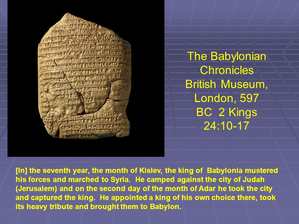 The Babylonian Chronicles British Museum, London, 597 BC 2 Kings 24:10-17