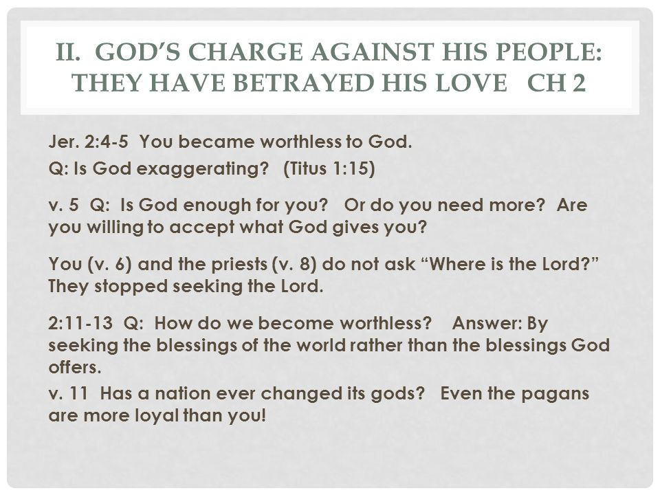 II. God's charge against his people: They have betrayed his love Ch 2